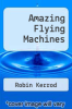 cover of Amazing Flying Machines (1st edition)