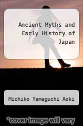 Ancient Myths and Early History of Japan by Michiko Yamaguchi Aoki - ISBN 9780682477741