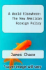 cover of A World Elsewhere: The New American Foreign Policy