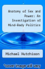cover of Anatomy of Sex and Power: An Investigation of Mind-Body Politics