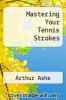 cover of Mastering Your Tennis Strokes