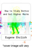 cover of How to Study Better and Get Higher Marks (2nd edition)
