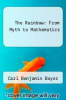 cover of The Rainbow: From Myth to Mathematics