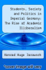 cover of Students, Society and Politics in Imperial Germany: The Rise of Academic Illiberalism