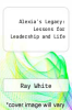 cover of Alexia`s Legacy: Lessons for Leadership and Life