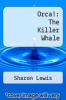 cover of Orca!: The Killer Whale