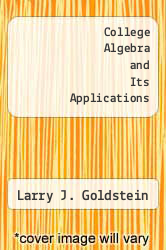 College Algebra and Its Applications by Larry J. Goldstein - ISBN 9780697265272