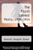 cover of The First Labour Party,1906-1914