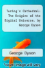cover of Turing`s Cathedral: The Origins of the Digital Universe. by George Dyson