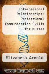 Interpersonal Relationships: Professional Communication Skills for Nurses by Elizabeth Arnold - ISBN 9780721666853