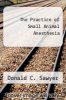 cover of The Practice of Small Animal Anesthesia (1st edition)