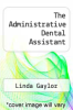cover of The Administrative Dental Assistant (3rd edition)