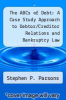 cover of The ABCs of Debt: A Case Study Approach to Debtor/Creditor Relations and Bankruptcy Law (2nd edition)