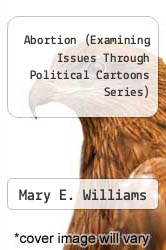 Cover of Abortion (Examining Issues Through Political Cartoons Series) EDITIONDESC (ISBN 978-0737712483)