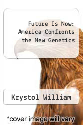 Cover of Future Is Now: America Confronts the New Genetics 384 (ISBN 978-0742521957)