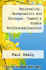cover of Rationality, Hermeneutics and Dialogue: Toward a Viable Postfoundationalist Account of Rationality