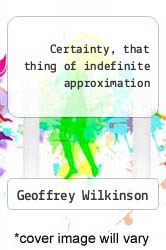 Cover of Certainty, that thing of indefinite approximation EDITIONDESC (ISBN 978-0755214792)