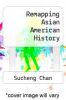 cover of Remapping Asian American History ( edition)