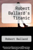 cover of Robert Ballard`s Titanic
