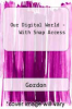 Our Digital World - With Snap Access by Gordon - ISBN 9780763868796