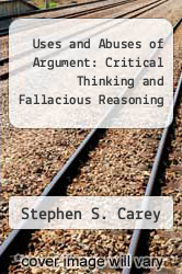 Cover of Uses and Abuses of Argument: Critical Thinking and Fallacious Reasoning 1 (ISBN 978-0767405171)
