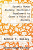 cover of Dynamic Human Anatomy: Electronic Supplement to Grant`s Atlas of Anatomy (11th edition)