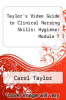 cover of Taylor`s Video Guide to Clinical Nursing Skills: Hygiene: Module 7