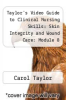 cover of Taylor`s Video Guide to Clinical Nursing Skills: Skin Integrity and Wound Care: Module 8
