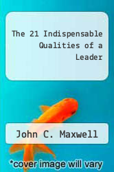 The 21 Indispensable Qualities of a Leader by John C. Maxwell - ISBN 9780785274407