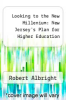 cover of Looking to the New Millenium: New Jersey`s Plan for Higher Education