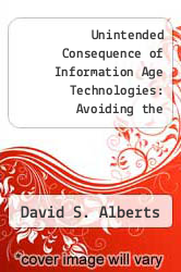 Cover of Unintended Consequence of Information Age Technologies: Avoiding the Pitfalls, Seizing the Initiative EDITIONDESC (ISBN 978-0788147050)