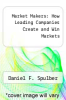 cover of Market Makers: How Leading Companies Create and Win Markets