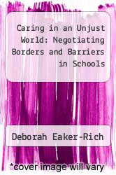 Caring in an Unjust World: Negotiating Borders and Barriers in Schools by Deborah Eaker-Rich - ISBN 9780791427996