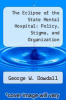 cover of The Eclipse of the State Mental Hospital: Policy, Stigma, and Organization