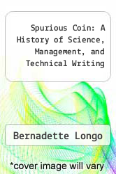 Spurious Coin: A History of Science, Management, and Technical Writing by Bernadette Longo - ISBN 9780791445556
