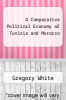cover of A Comparative Political Economy of Tunisia and Morocco