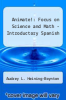 cover of Animate!: Focus on Science and Math - Introductory Spanish