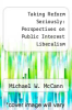 cover of Taking Reform Seriously: Perspectives on Public Interest Liberalism