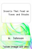 Insects That Feed on Trees and Shrubs by W. Johnson - ISBN 9780801421082
