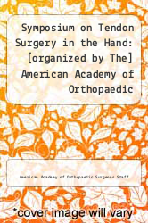 Cover of Symposium on Tendon Surgery in the Hand: [organized by The] American Academy of Orthopaedic Surgeons, Philadelphia, Pennsylvania, March 1974 EDITIONDESC (ISBN 978-0801600463)
