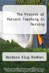 The Process of Patient Teaching in Nursing by Barbara Klug Redman - ISBN 9780801640988