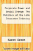 cover of Corporate Power and Social Change: The Politics of the Life Insurance Industry