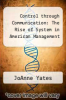 cover of Control through Communication: The Rise of System in American Management