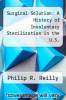 cover of Surgical Solution: A History of Involuntary Sterilization in the U.S. (1st edition)