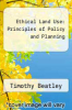 cover of Ethical Land Use: Principles of Policy and Planning