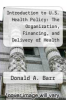 cover of Introduction to U.S. Health Policy: The Organization, Financing, and Delivery of Health Care in America (2nd edition)