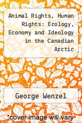 Cover of Animal Rights, Human Rights: Ecology, Economy and Ideology in the Canadian Arctic EDITIONDESC (ISBN 978-0802059611)