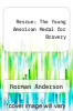 cover of Rescue: The Young American Medal for Bravery