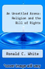 cover of An Unsettled Arena: Religion and the Bill of Rights