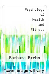 Psychology of Health and Fitness - Text A digital copy of  Psychology of Health and Fitness - Text  by Barbara Brehm. Download is immediately available upon purchase!